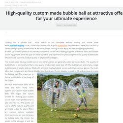High-quality custom made bubble ball at attractive offers for your ultimate experience