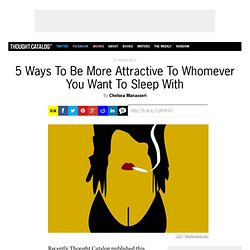 5 Ways To Be More Attractive To Whomever You Want To Sleep With