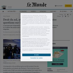 Droit du sol, attractivité de la France : quatre questions sur l'immigration