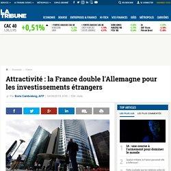 Attractivité : la France double l'Allemagne pour les investissements étrangers