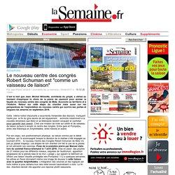 """Attractivité Le nouveau centre des congrès Robert Schuman est """"comme un vaisseau de liaison"""""""