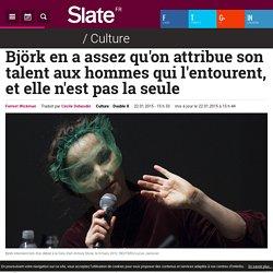 Björk en a assez qu'on attribue son talent aux hommes qui l'entourent, et elle n'est pas la seule