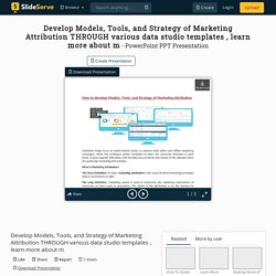 Develop Models, Tools, and Strategy of Marketing Attribution THROUGH various data studio templates , learn more about m PowerPoint Presentation - ID:10347345
