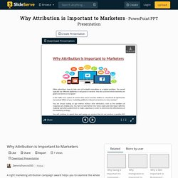 Why Attribution is Important to Marketers PowerPoint Presentation - ID:10373237