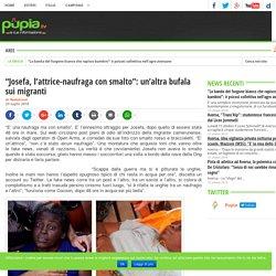 """""""Josefa, l'attrice-naufraga con smalto"""": un'altra bufala sui migranti - Pupia.tv"""