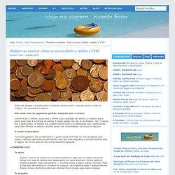 ATUALIZADO: dinheiro vivo x crédito x débito x VTM no exterior
