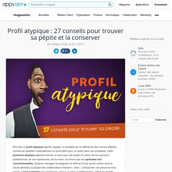Profil Atypique ▷ 27 conseils emploi pour recruter en entreprises