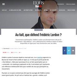Au fait, que défend Frédéric Lordon?