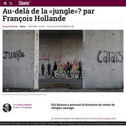 Au-delà de la «jungle»? par François Hollande