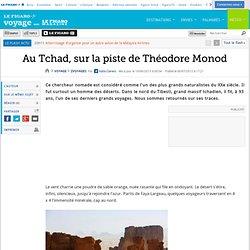 Voyages : Au Tchad, sur la piste de Théodore Monod