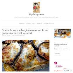 Gratin de veau aubergine mozza sur lit de gnocchi («one pot gratin)
