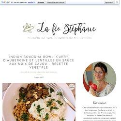 curry d'aubergine et lentilles en sauce aux noix de cajou - recette végétale - La Fée Stéphanie