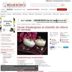 Caviar d'aubergines et chantilly de chèvre en verrines - Fiche recette