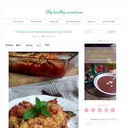 Aubergines parmigiana allégées en 30 minutes - My healthy sweetness