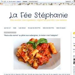 """La Fée Stéphanie: """"Pasta alla norma"""" ou pâtes aux aubergines, la tester c'est l'adopter!"""