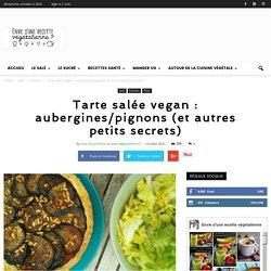 Tarte salée vegan : aubergines/pignons (et autres petits secrets)