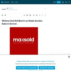 18 Items that Sell Best in an Estate Auction Sales in Denver.: maxsold — LiveJournal