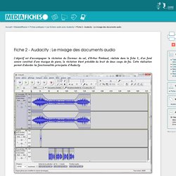 Fiche 2 - Audacity : Le mixage des documents audio