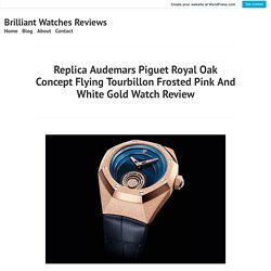 Replica Audemars Piguet Royal Oak Concept Flying Tourbillon Frosted Pink And White Gold Watch Review – Brilliant Watches Reviews