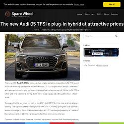 The new Audi Q5 TFSI e plug-in hybrid at attractive prices