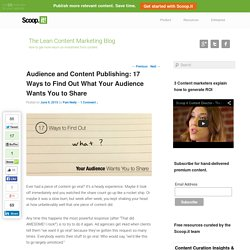Audience and Content Publishing: 17 Ways to Find Out What Your Audience Wants You to Share