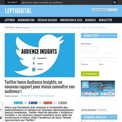 Twitter lance Audience Insights, un nouveau rapport pour mieux connaître son ...