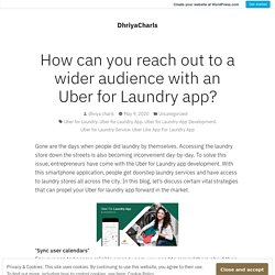 How can you reach out to a wider audience with an Uber for Laundry app? – DhriyaCharls