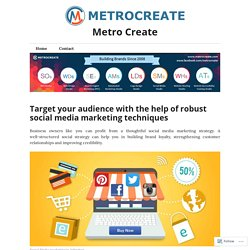 Target your audience with the help of robust social media marketing techniques – Metro Create