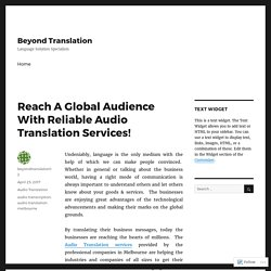 Reach A Global Audience With Reliable Audio Translation Services! – Beyond Translation