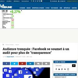 """Audience tronquée : Facebook se soumet à un audit pour plus de """"transparence"""""""