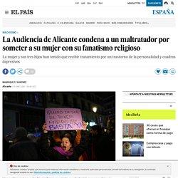 La Audiencia de Alicante condena a un maltratador por someter a su mujer con su fanatismo religioso