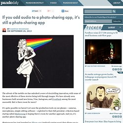 If you add audio to a photo-sharing app, it's still a photo-sharing app