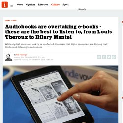 Audiobooks are overtaking e-books - these are the best to listen to, from Louis Theroux to Hilary Mantel