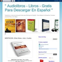 """"""" Audiolibros - Libros - Gratis Para Descargar En Español """": MEDITACION - Brian Weiss - Libro + Audios"""