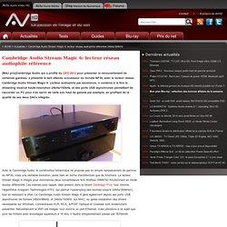 Cambridge Audio Stream Magic 6: lecteur réseau audiophile référentiel 24bits/384kHz