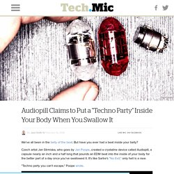 "Audiopill Claims to Put a ""Techno Party"" Inside Your Body When You Swallow It"