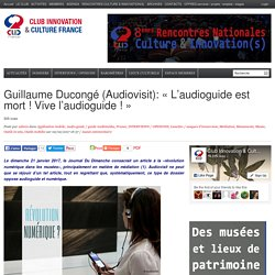 Guillaume Ducongé (Audiovisit): «L'audioguide est mort ! Vive l'audioguide !»