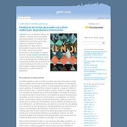 Cambios en las formas de acceder a la cultura audiovisual: de productos a interacciones at genís roca