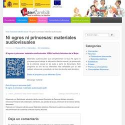 Ni ogros ni princesas: materiales audiovisuales