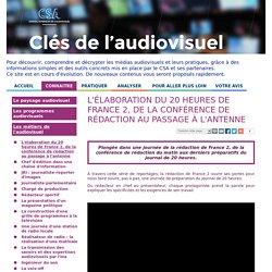 Clés de l'audiovisuel - L'élaboration du 20 heures de France 2, de la conférence de rédaction au passage à l'antenne / Les métiers de l'audiovisuel / Connaître