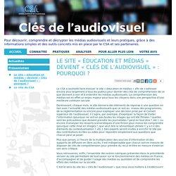 Le site « éducation et médias » devient « Clés de l'audiovisuel » : pourquoi ? / Présentation / Accueil
