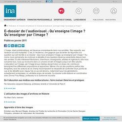 E-dossier de l'audiovisuel : qu'enseigne l'image ? qu'enseigner par l'image ? / E-dossiers de l'audiovisuel / Publications / INA Expert - Accueil - Ina