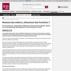 Mutation des métiers, effacement des frontières ? / E-dossier de l'audiovisuel : les métiers de l'audiovisuel à l'heure du média global