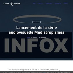 Lancement de la série audiovisuelle Médiatropismes - Savoir*Devenir
