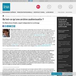 Qu'est-ce qu'une archive audiovisuelle ? / E-Dossier de l'audiovisuel : L'Extension des usages de l'archive audiovisuelle