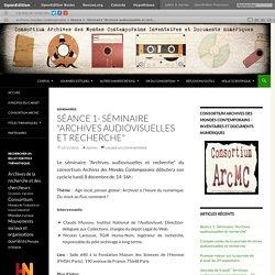 """Séance 1- Séminaire """"Archives audiovisuelles et recherche"""""""