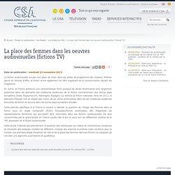 La place des femmes dans les oeuvres audiovisuelles (fictions TV) / Les études du CSA / Les études