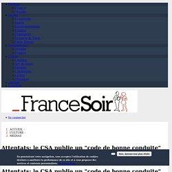 """Attentats: le CSA publie un """"code de bonne conduite"""" destiné aux médias audiovisuels"""