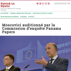 Moscovici auditionné par la Commission d'enquête Panama Papers – Patrick Le Hyaric