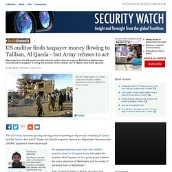 US auditor finds taxpayer money flowing to Taliban, Al Qaeda - but Army refuses to act